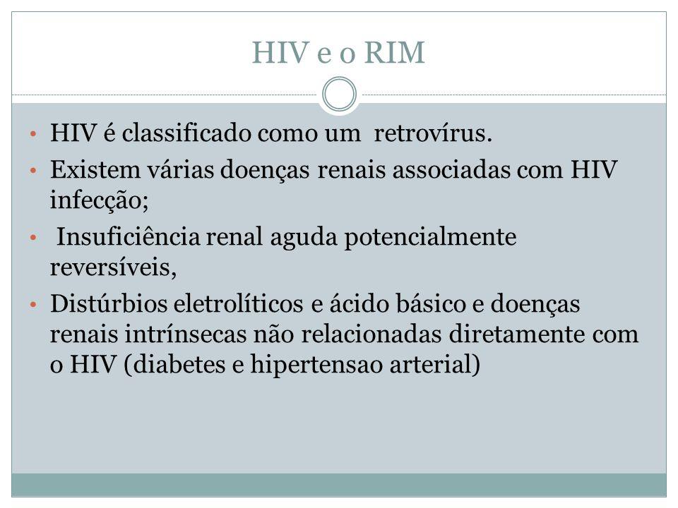 HIV e o RIM HIV é classificado como um retrovírus.