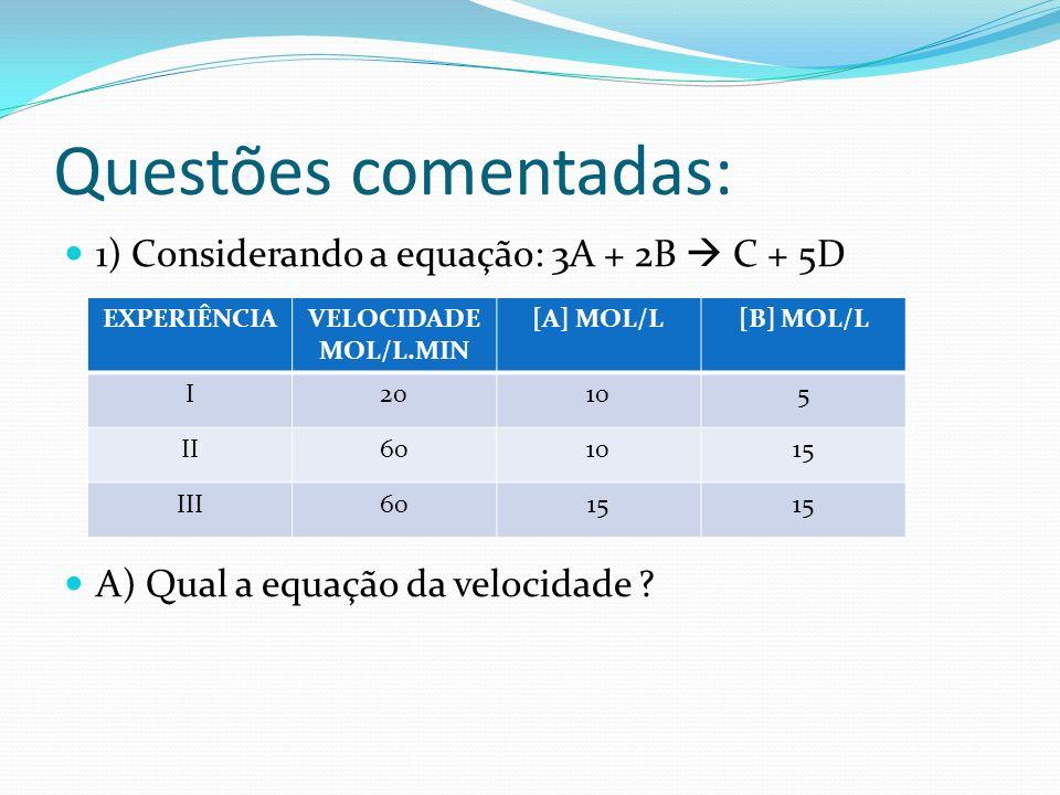 Questões comentadas: 1) Considerando a equação: 3A + 2B  C + 5D
