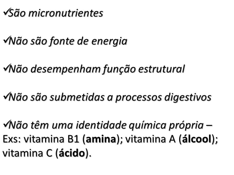São micronutrientes Não são fonte de energia. Não desempenham função estrutural. Não são submetidas a processos digestivos.