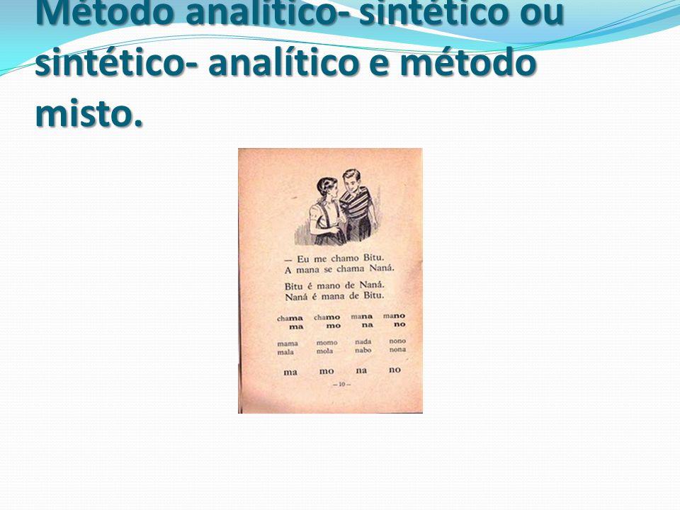 Método analítico- sintético ou sintético- analítico e método misto.