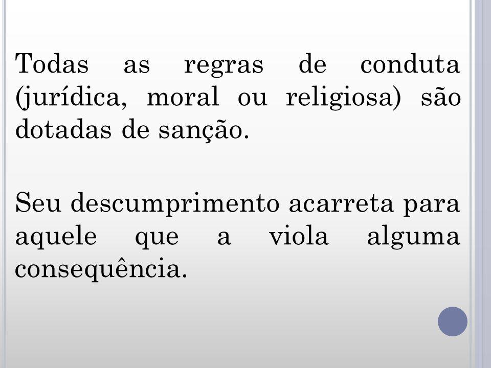 Todas as regras de conduta (jurídica, moral ou religiosa) são dotadas de sanção.