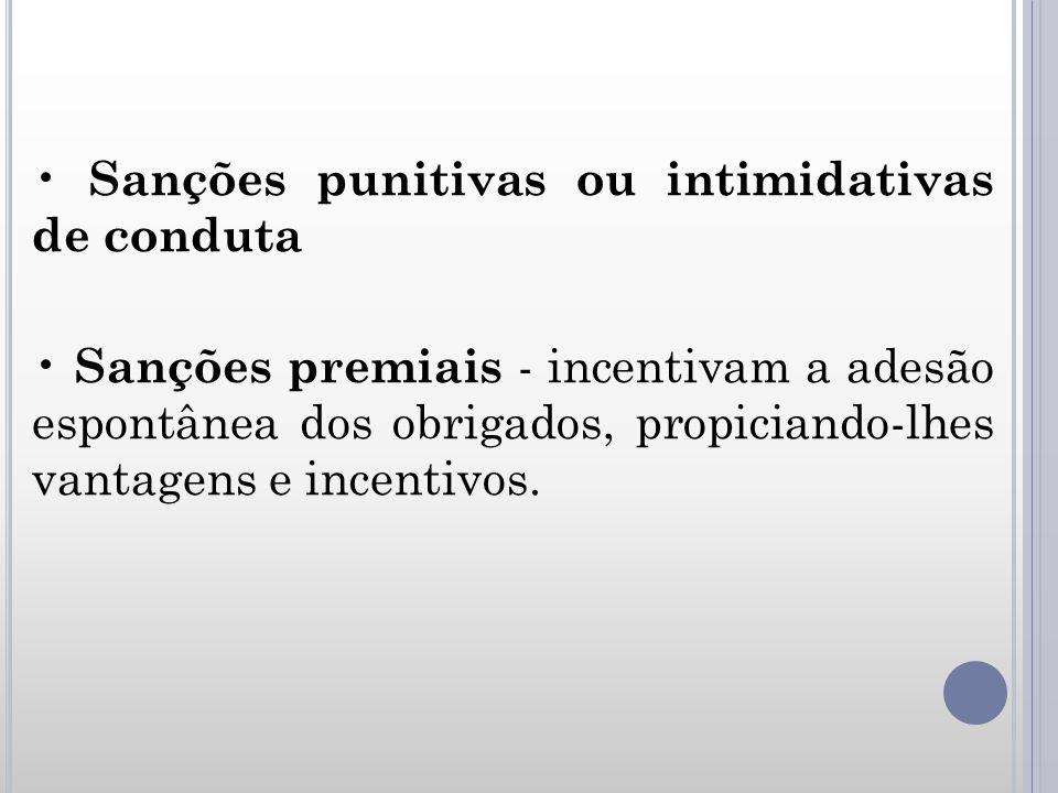 • Sanções punitivas ou intimidativas de conduta • Sanções premiais - incentivam a adesão espontânea dos obrigados, propiciando-lhes vantagens e incentivos.