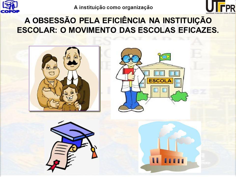A OBSESSÃO PELA EFICIÊNCIA NA INSTITUIÇÃO ESCOLAR: O MOVIMENTO DAS ESCOLAS EFICAZES.