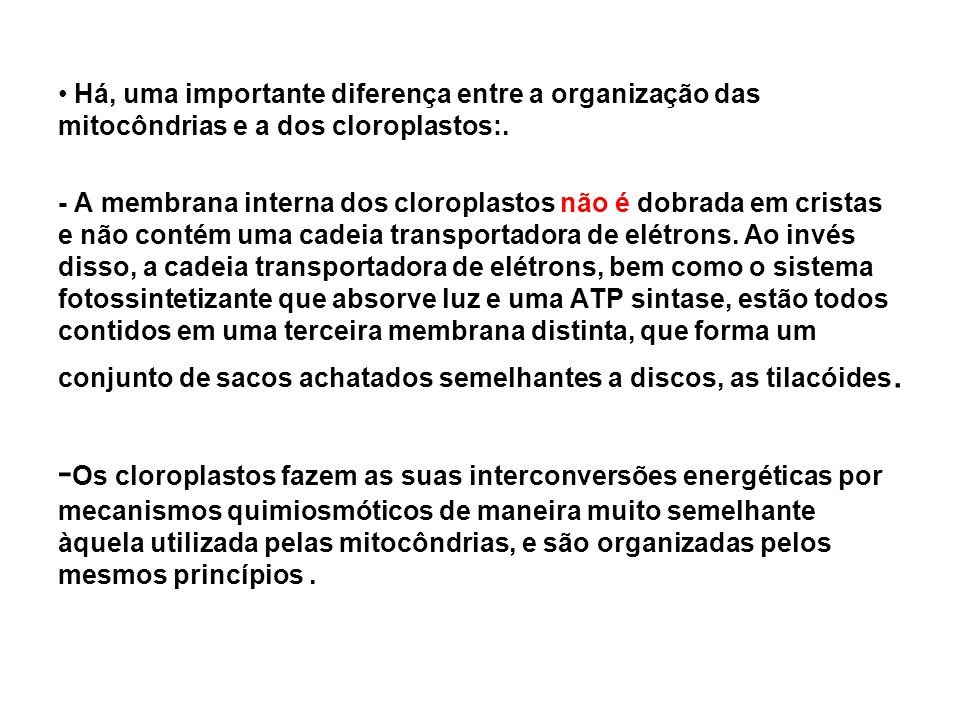 Há, uma importante diferença entre a organização das mitocôndrias e a dos cloroplastos:.