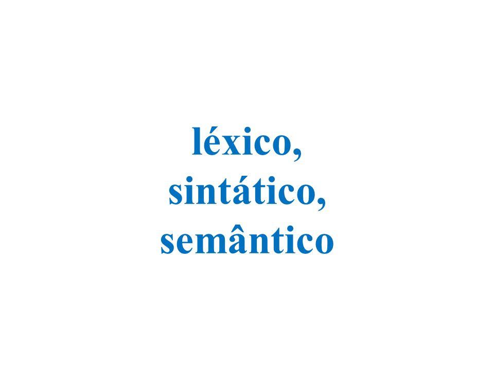 léxico, sintático, semântico