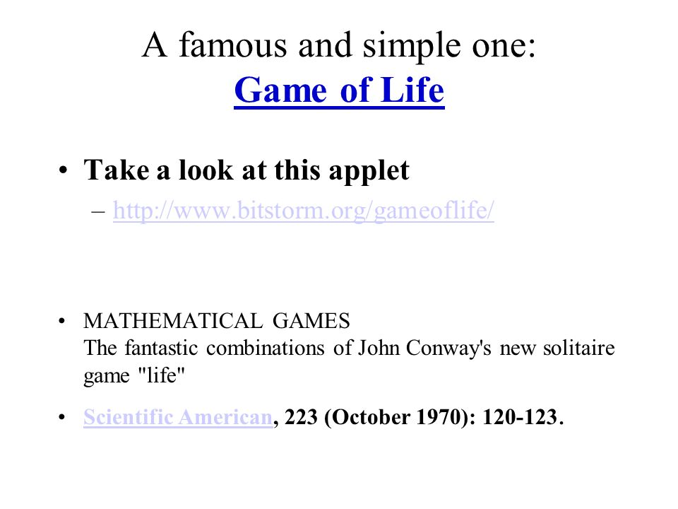 A famous and simple one: Game of Life