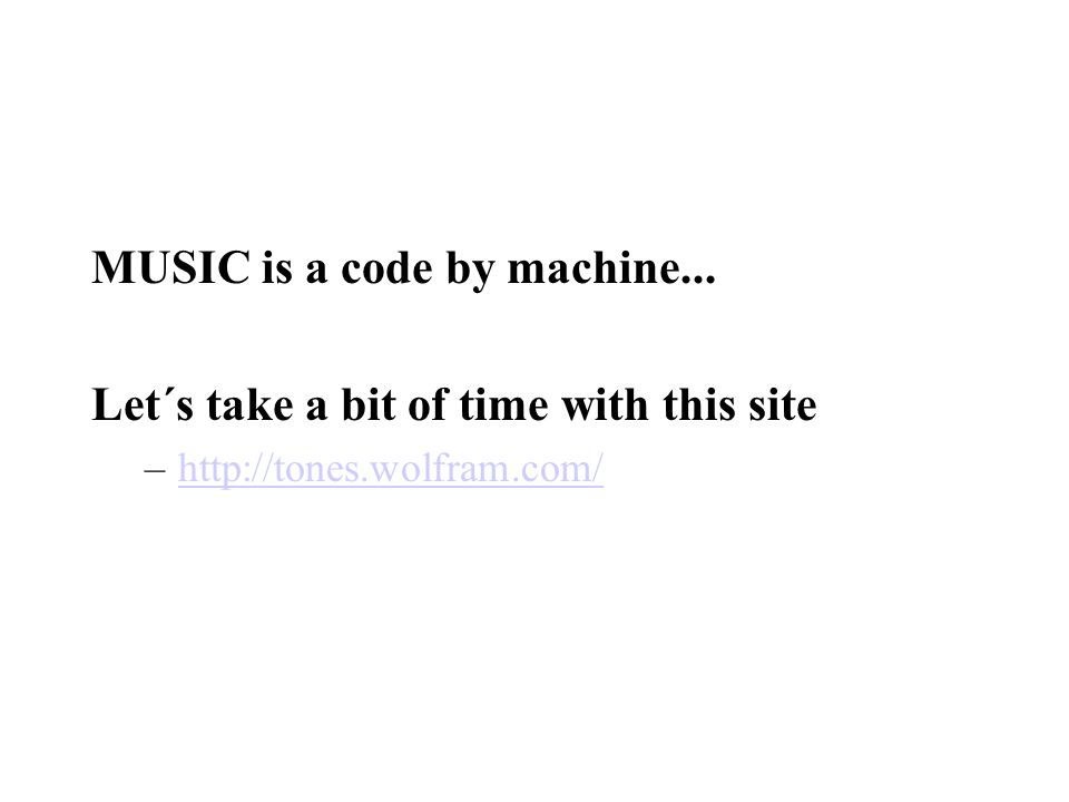 MUSIC is a code by machine... Let´s take a bit of time with this site