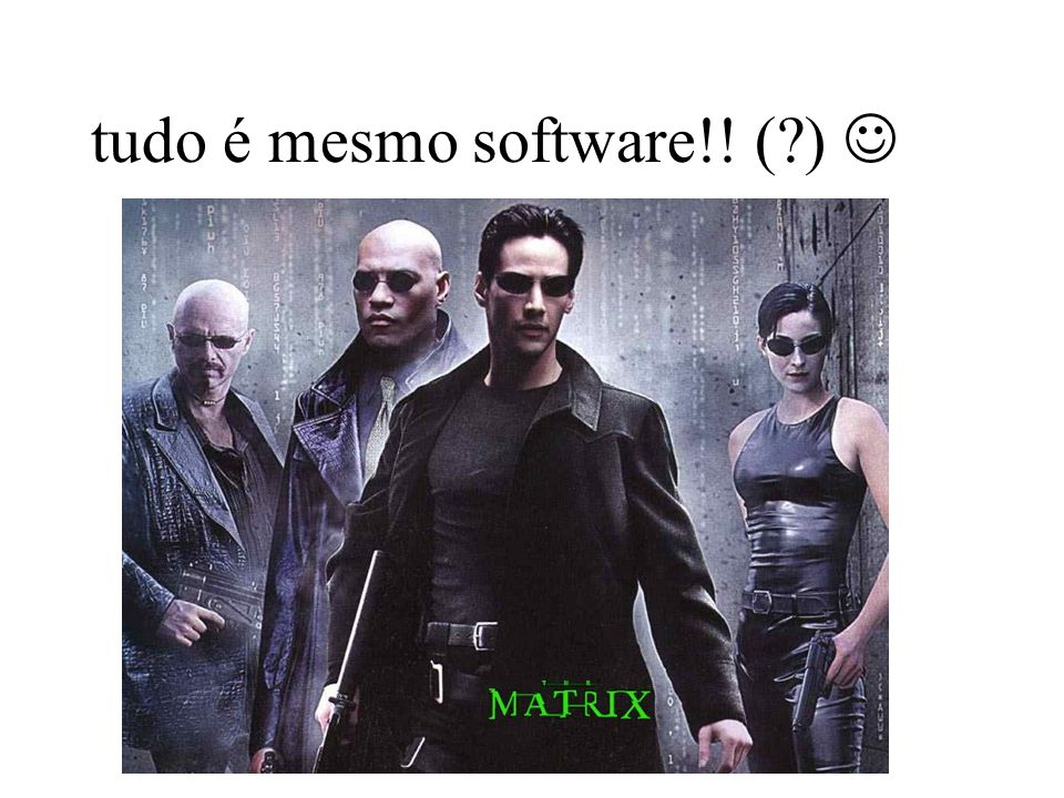 tudo é mesmo software!! ( ) 