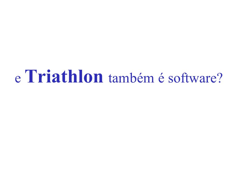 e Triathlon também é software