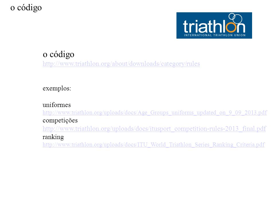 o código o código. http://www.triathlon.org/about/downloads/category/rules. exemplos: uniformes.