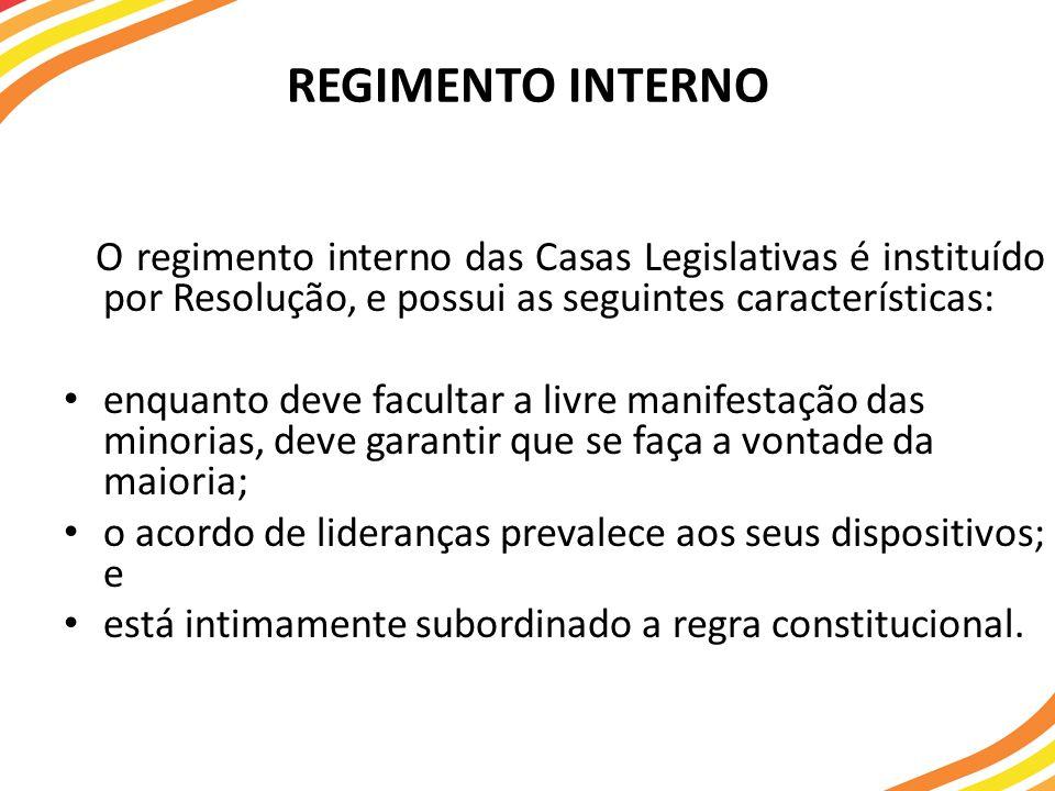 REGIMENTO INTERNO O regimento interno das Casas Legislativas é instituído por Resolução, e possui as seguintes características: