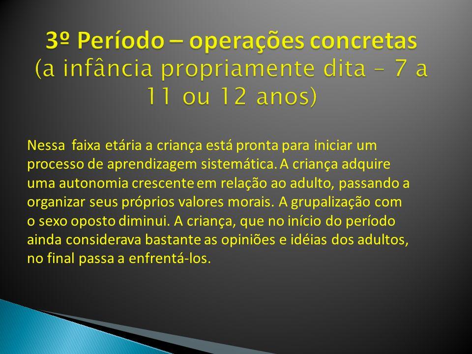 3º Período – operações concretas (a infância propriamente dita – 7 a 11 ou 12 anos)