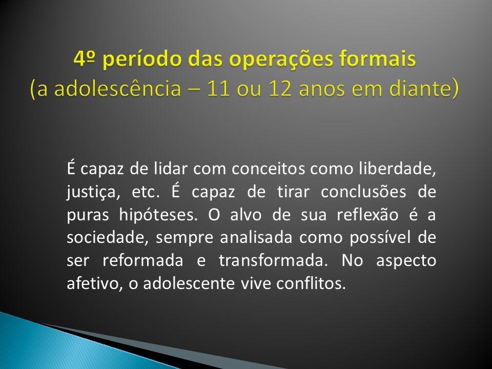 4º período das operações formais (a adolescência – 11 ou 12 anos em diante)