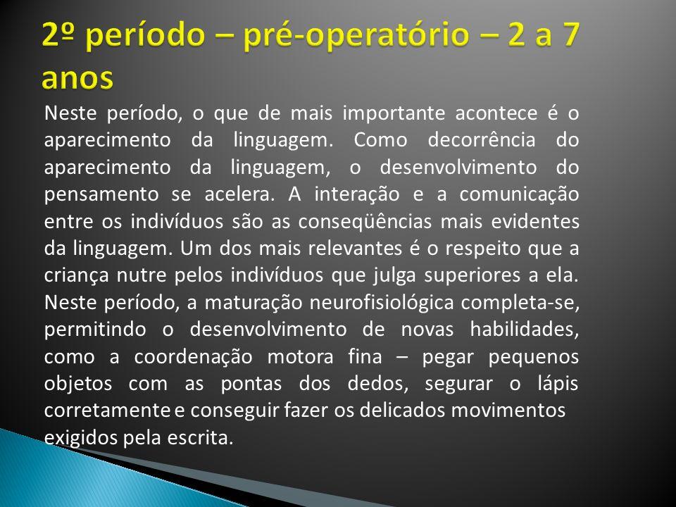 2º período – pré-operatório – 2 a 7 anos