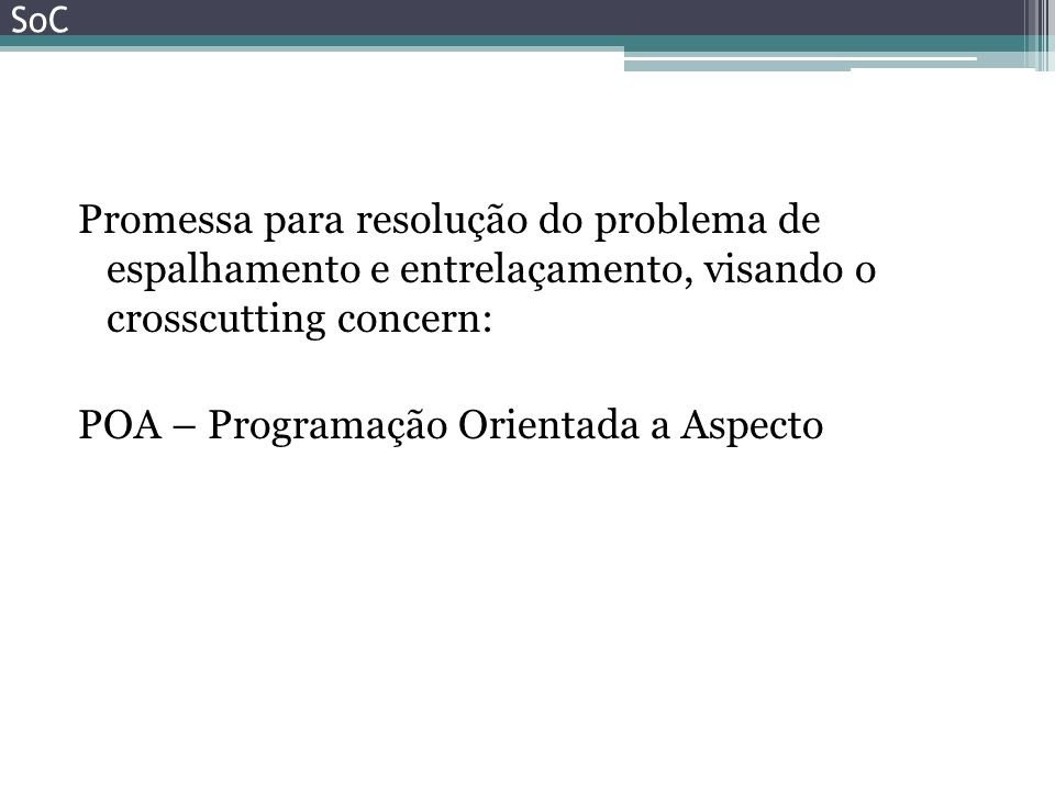 SoC Promessa para resolução do problema de espalhamento e entrelaçamento, visando o crosscutting concern: POA – Programação Orientada a Aspecto