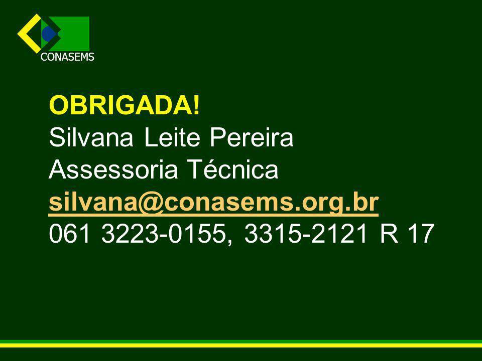 OBRIGADA. Silvana Leite Pereira. Assessoria Técnica.