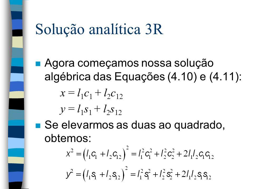 Solução analítica 3R Agora começamos nossa solução algébrica das Equações (4.10) e (4.11): x = l1c1 + l2c12.