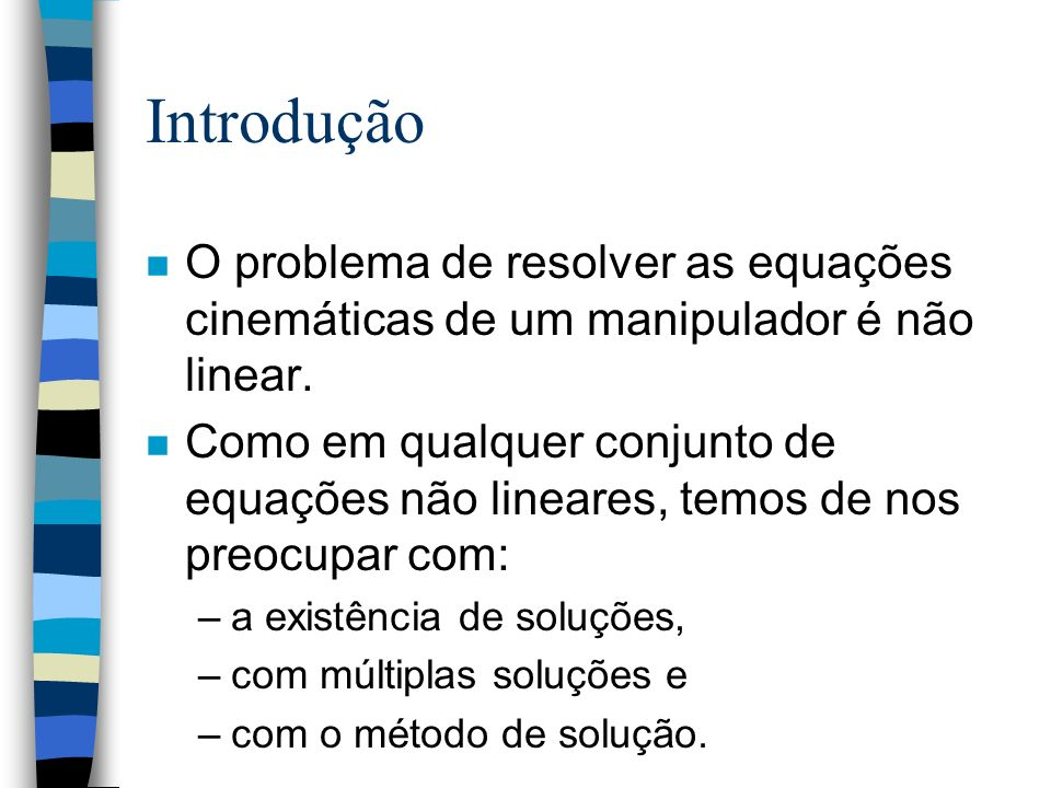 Introdução O problema de resolver as equações cinemáticas de um manipulador é não linear.