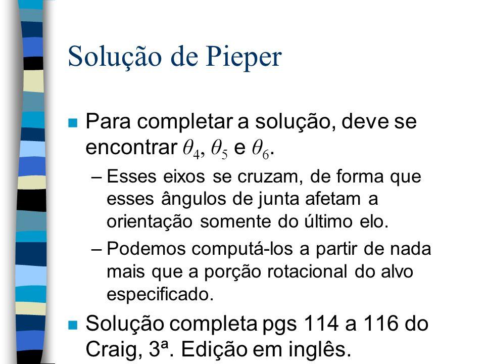 Solução de Pieper Para completar a solução, deve se encontrar θ4, θ5 e θ6.