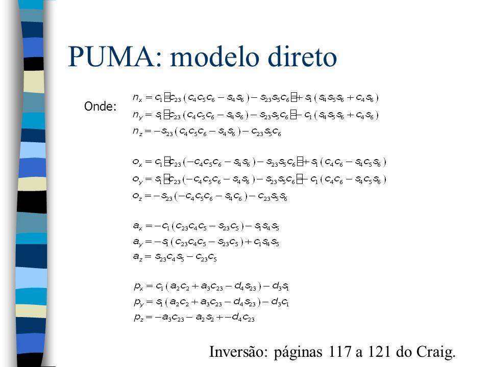 PUMA: modelo direto Onde: Inversão: páginas 117 a 121 do Craig.