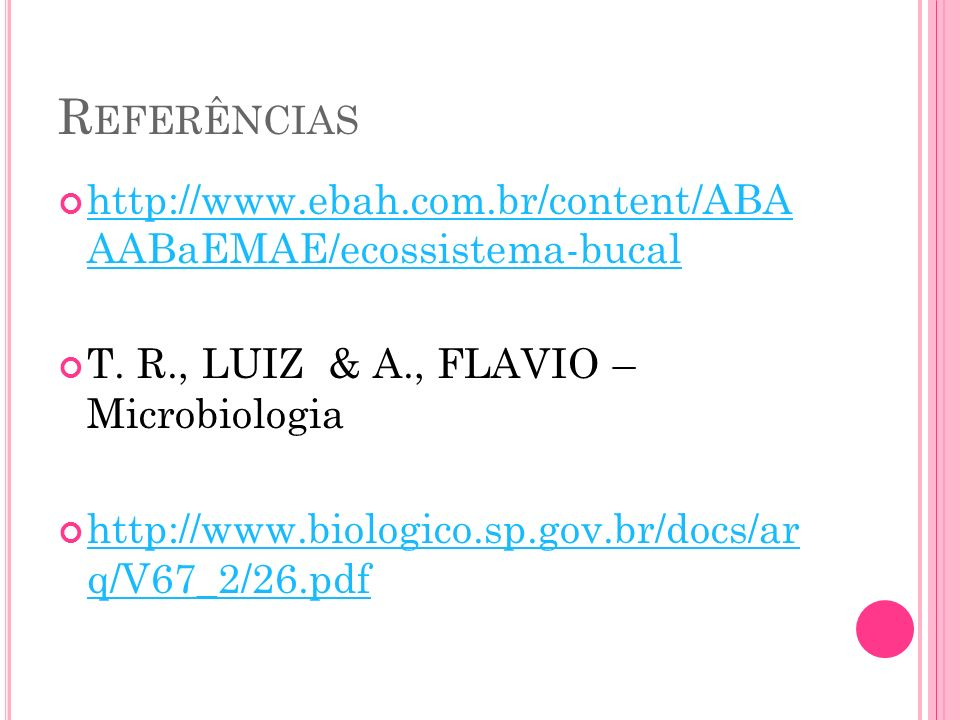 Referências http://www.ebah.com.br/content/ABA AABaEMAE/ecossistema-bucal. T. R., LUIZ & A., FLAVIO – Microbiologia.
