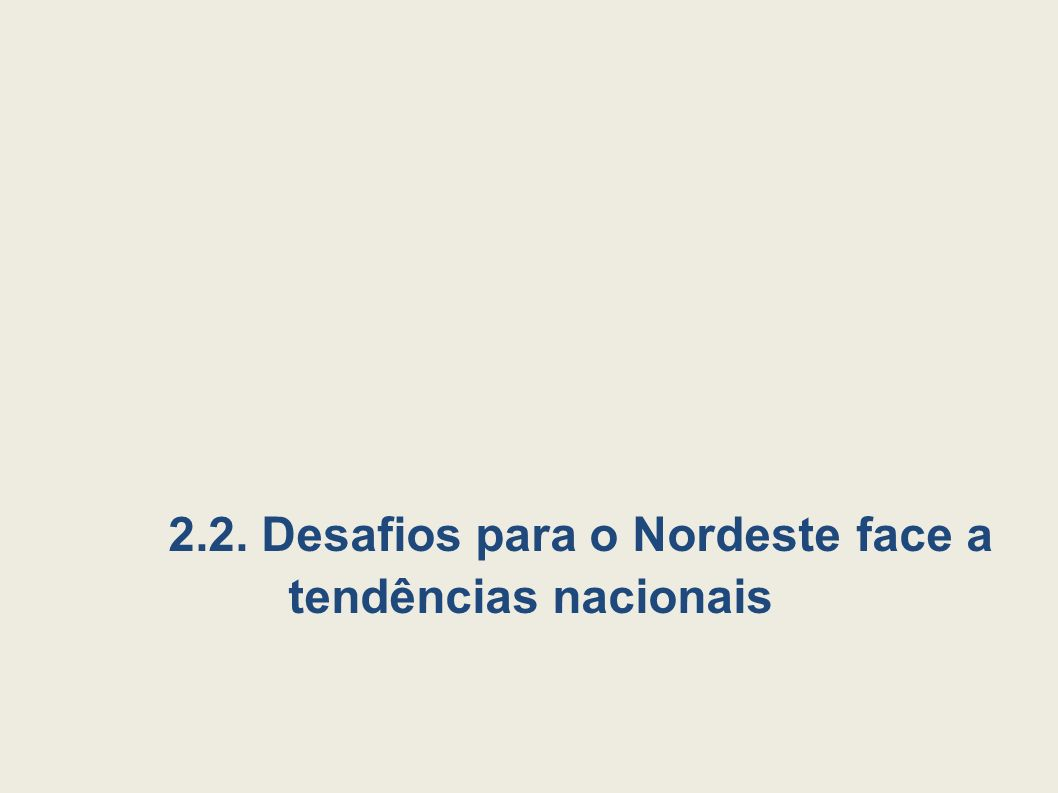 2.2. Desafios para o Nordeste face a tendências nacionais