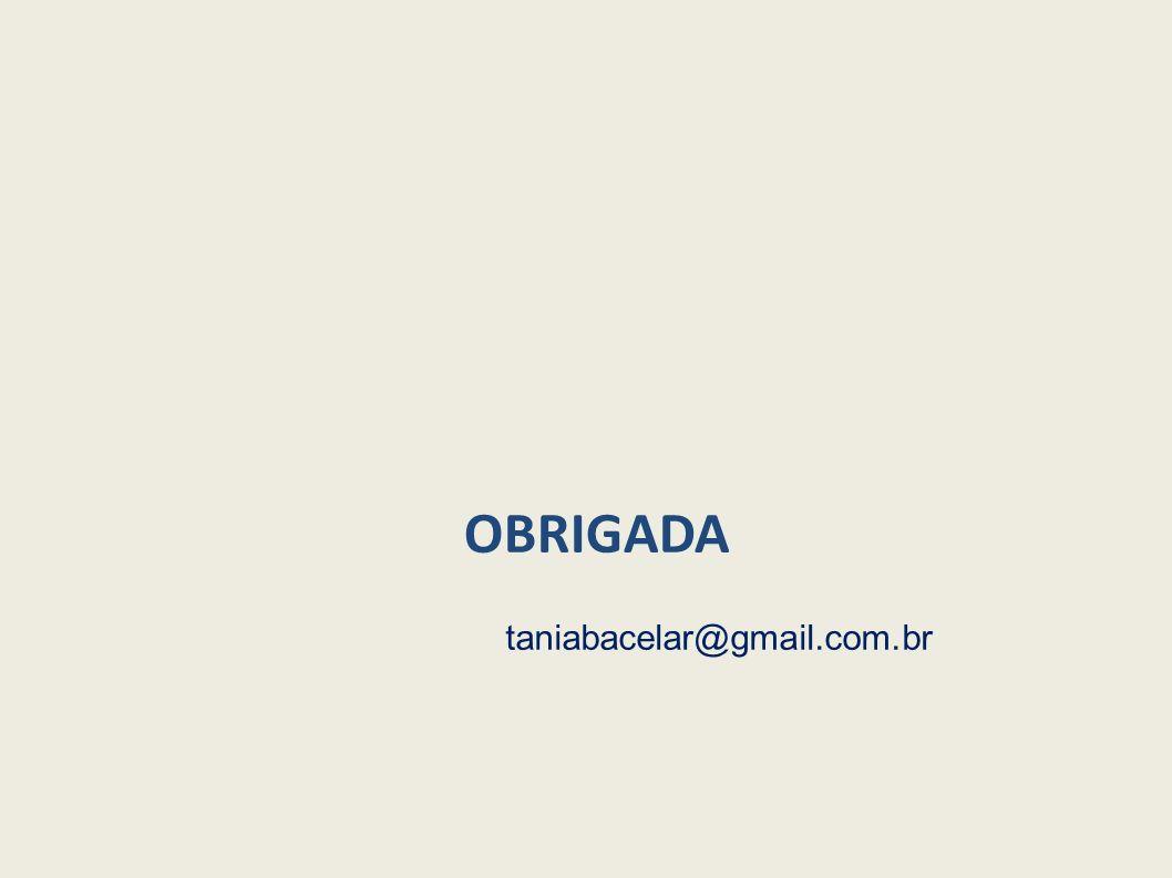 OBRIGADA taniabacelar@gmail.com.br 46