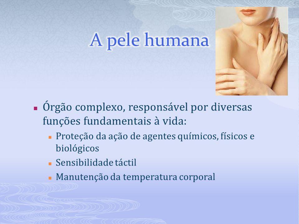 A pele humana Órgão complexo, responsável por diversas funções fundamentais à vida: Proteção da ação de agentes químicos, físicos e biológicos.