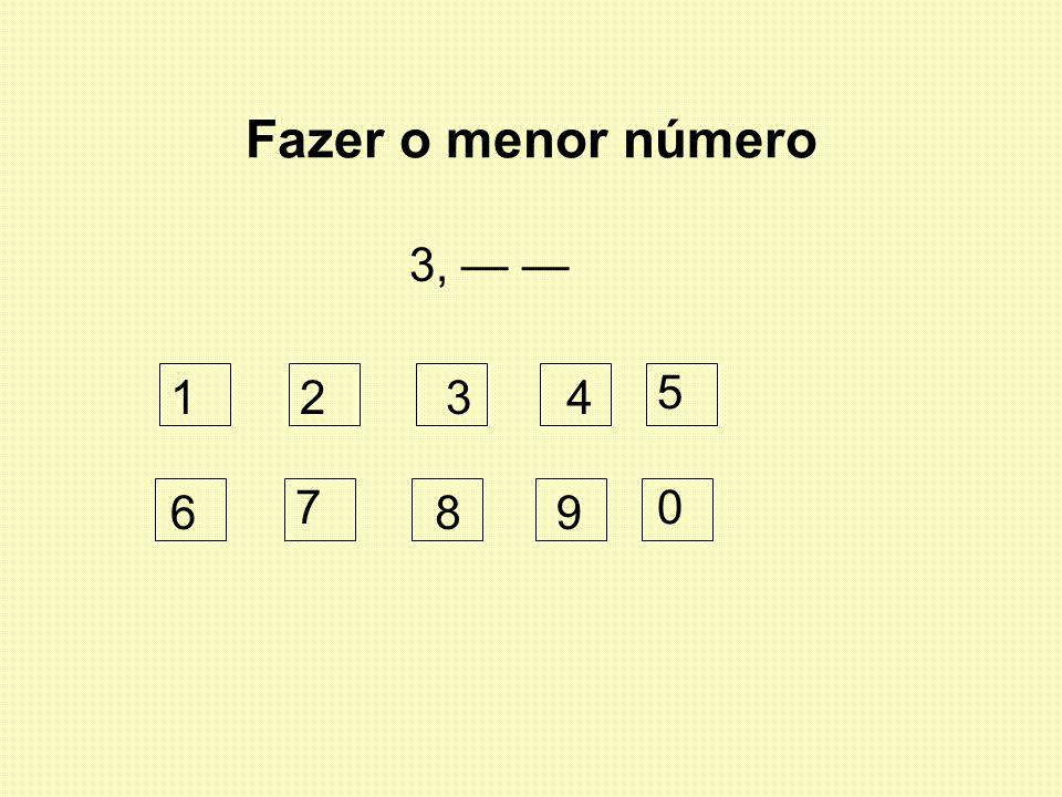 Fazer o menor número 3, — — 1 2 3 4 5 6 7 8 9