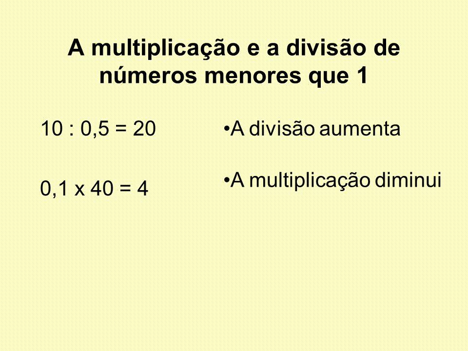 A multiplicação e a divisão de números menores que 1