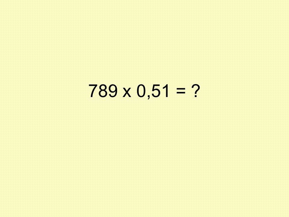 789 x 0,51 =