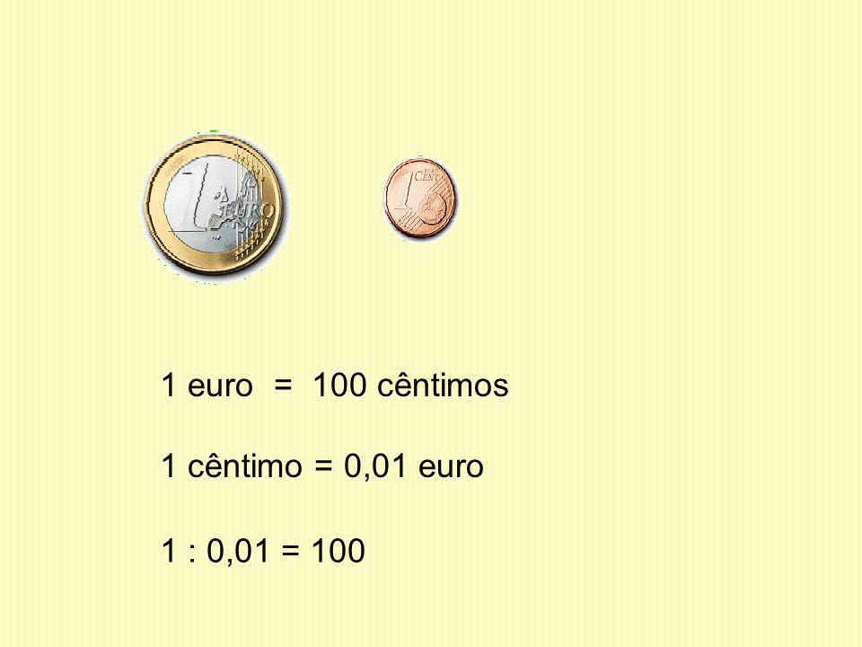 1 euro = 100 cêntimos 1 cêntimo = 0,01 euro 1 : 0,01 = 100