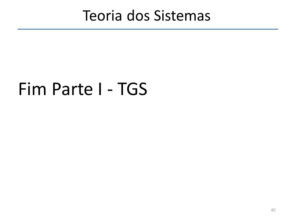 Teoria dos Sistemas Fim Parte I - TGS