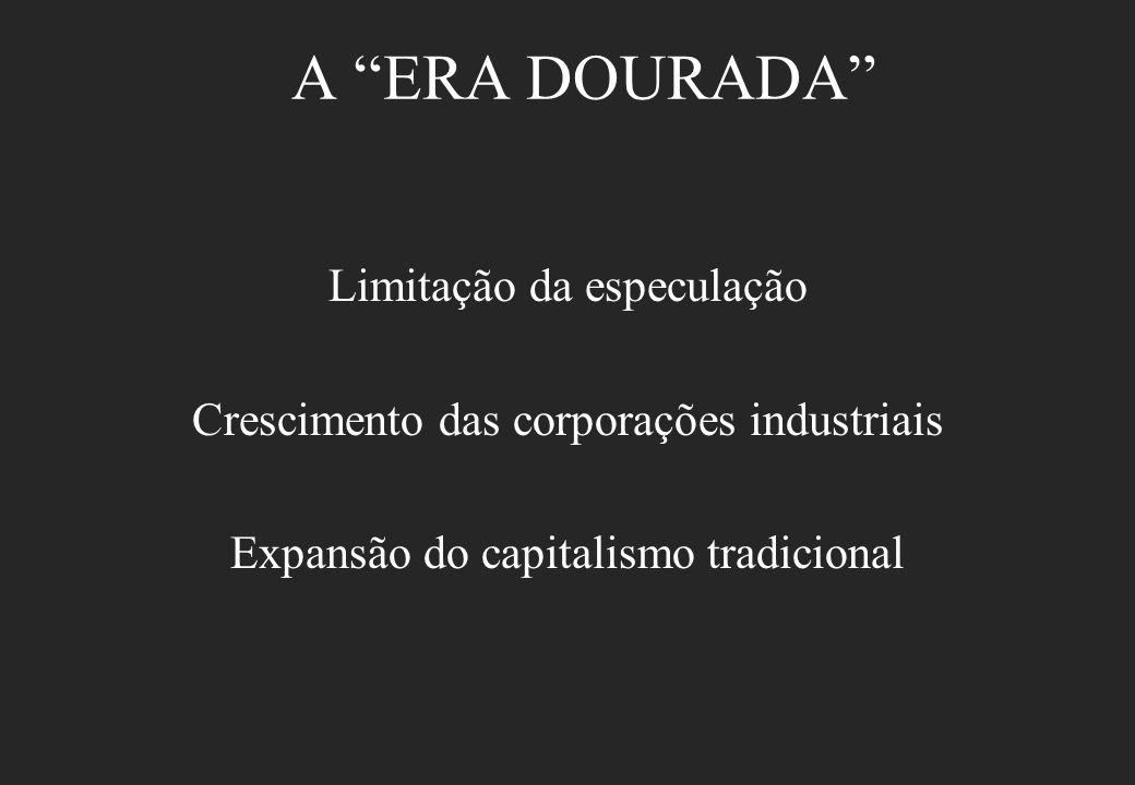 A ERA DOURADA Limitação da especulação Crescimento das corporações industriais Expansão do capitalismo tradicional