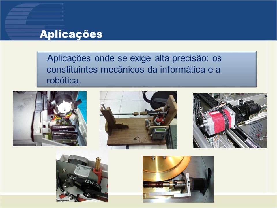 Aplicações Aplicações onde se exige alta precisão: os constituintes mecânicos da informática e a robótica.