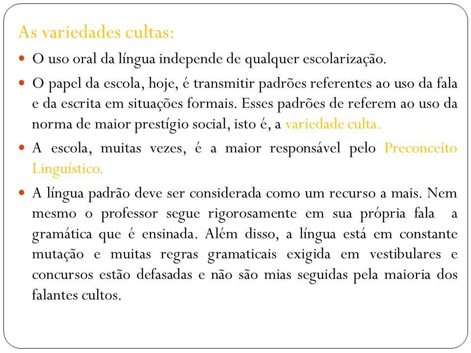 As variedades cultas: O uso oral da língua independe de qualquer escolarização.