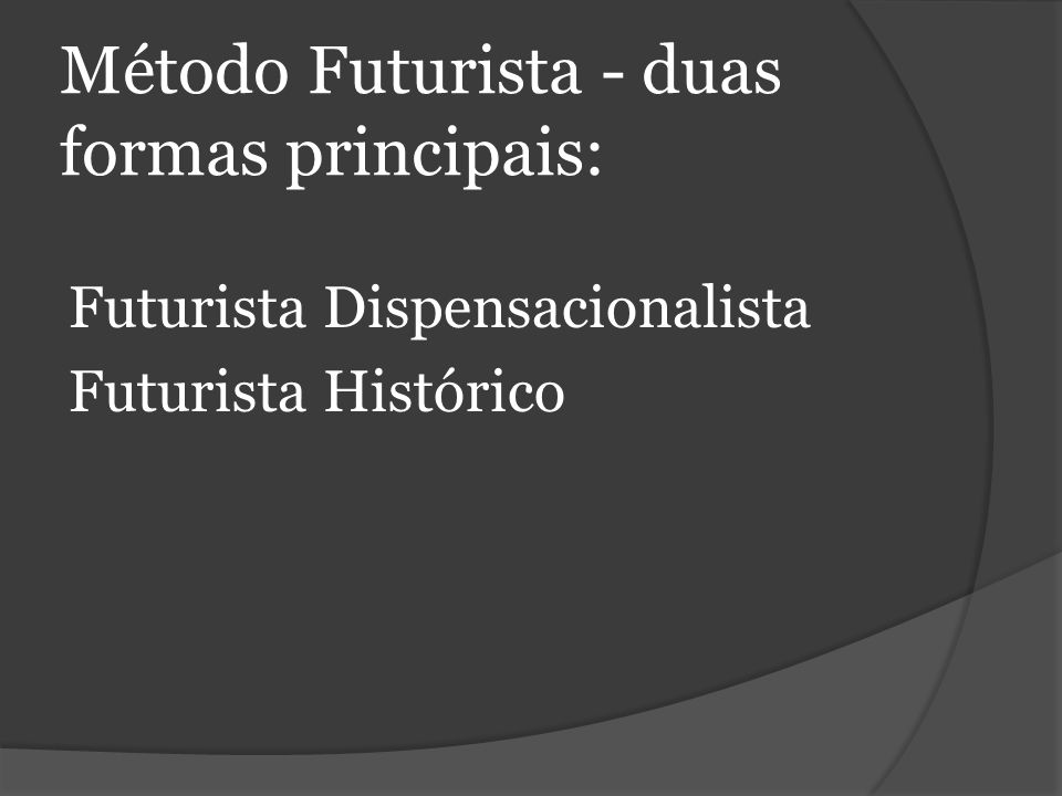 Método Futurista - duas formas principais: