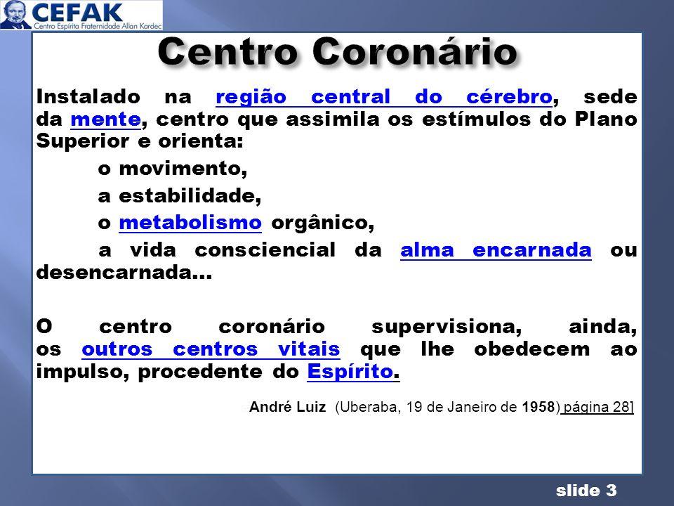Centro CoronárioInstalado na região central do cérebro, sede da mente, centro que assimila os estímulos do Plano Superior e orienta: