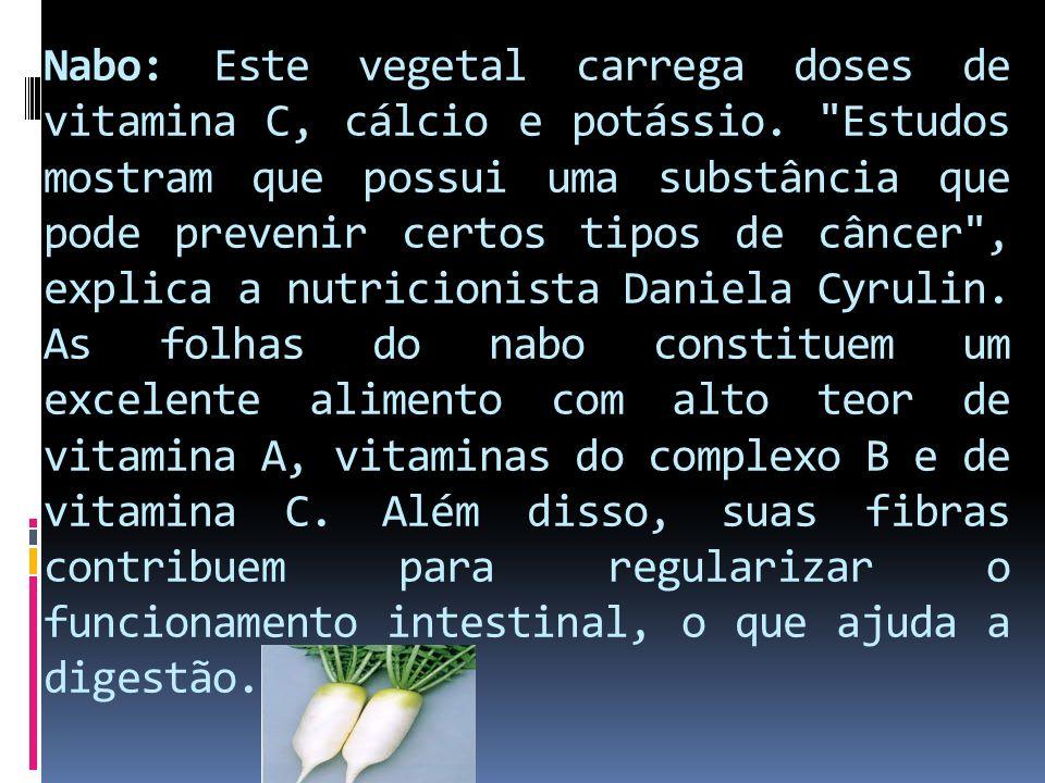 Nabo: Este vegetal carrega doses de vitamina C, cálcio e potássio