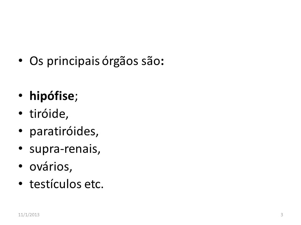 Os principais órgãos são: hipófise; tiróide, paratiróides,