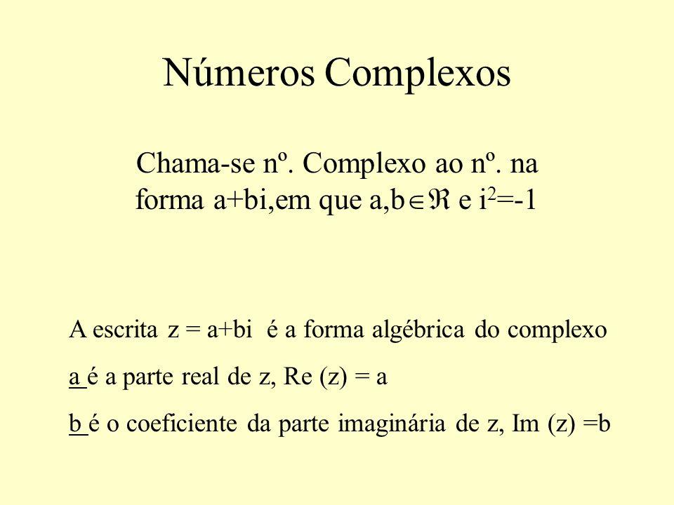 Chama-se nº. Complexo ao nº. na forma a+bi,em que a,b e i2=-1