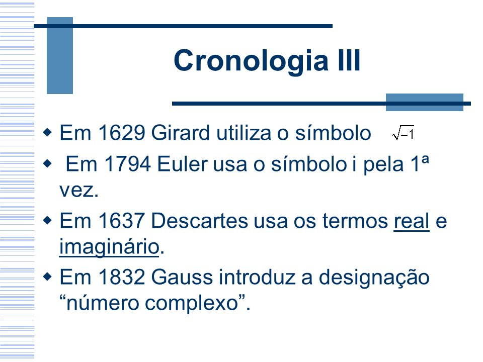 Cronologia III Em 1629 Girard utiliza o símbolo