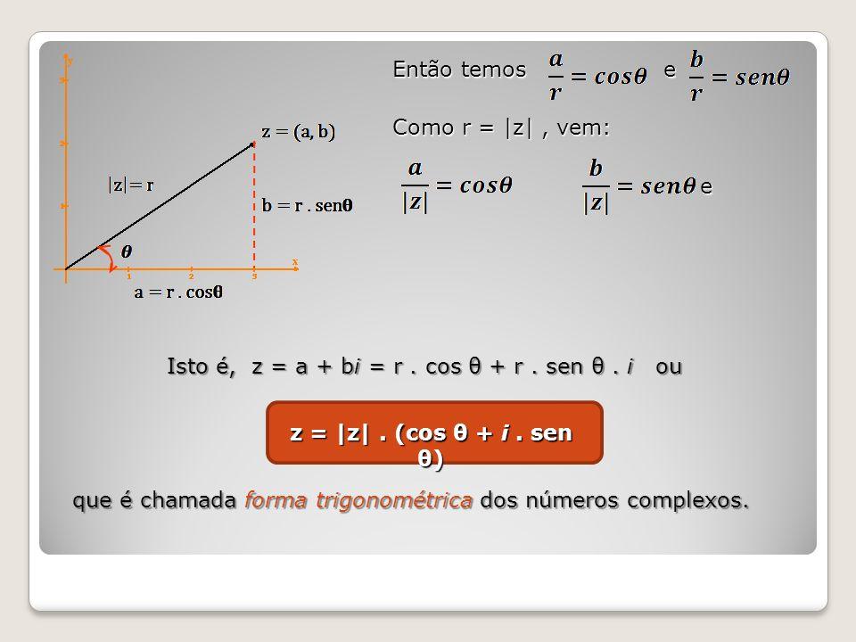 Então temos e Como r = |z| , vem: e