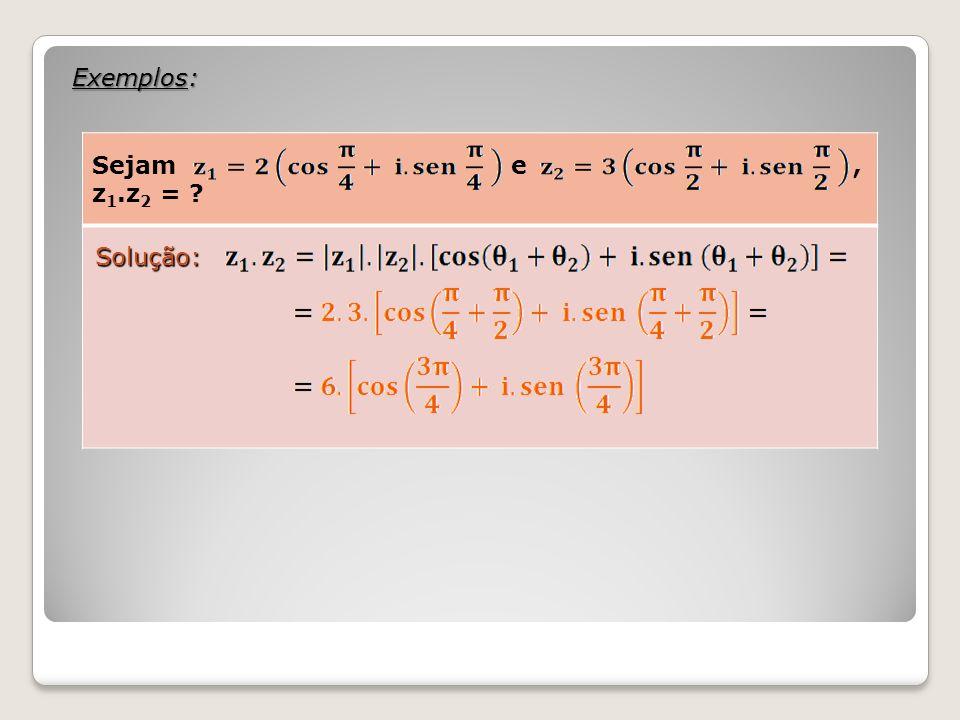 Exemplos: Sejam e , z1.z2 =