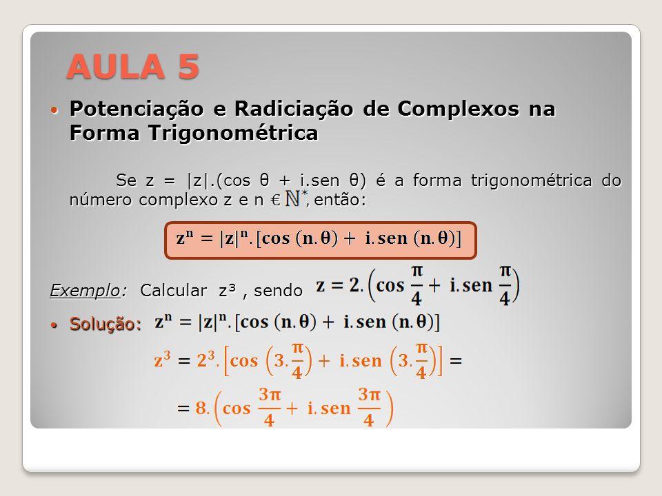 AULA 5 Potenciação e Radiciação de Complexos na Forma Trigonométrica