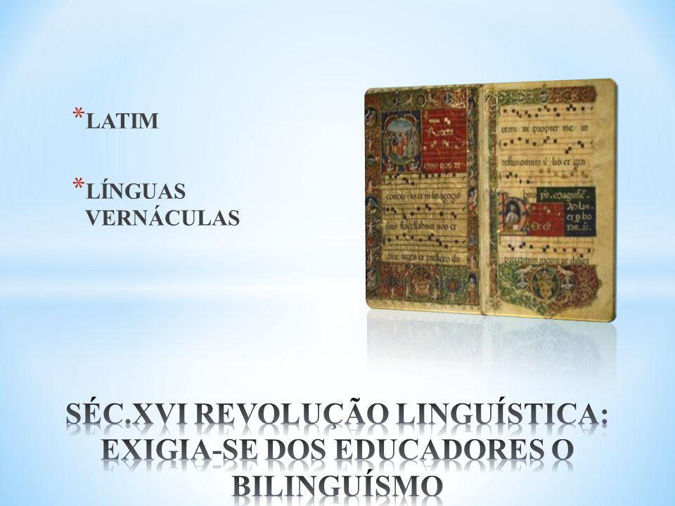 SÉC.XVI REVOLUÇÃO LINGUÍSTICA: EXIGIA-SE DOS EDUCADORES O BILINGUÍSMO