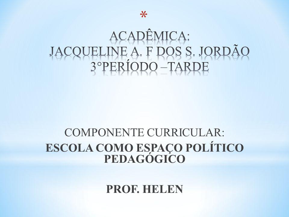 ACADÊMICA: JACQUELINE A. F DOS S. JORDÃO 3°PERÍODO –TARDE