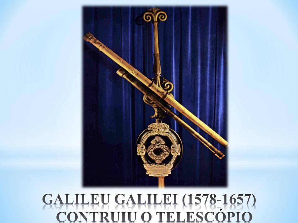 GALILEU GALILEI (1578-1657) CONTRUIU O TELESCÓPIO