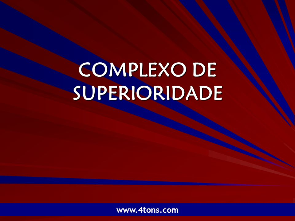 COMPLEXO DE SUPERIORIDADE