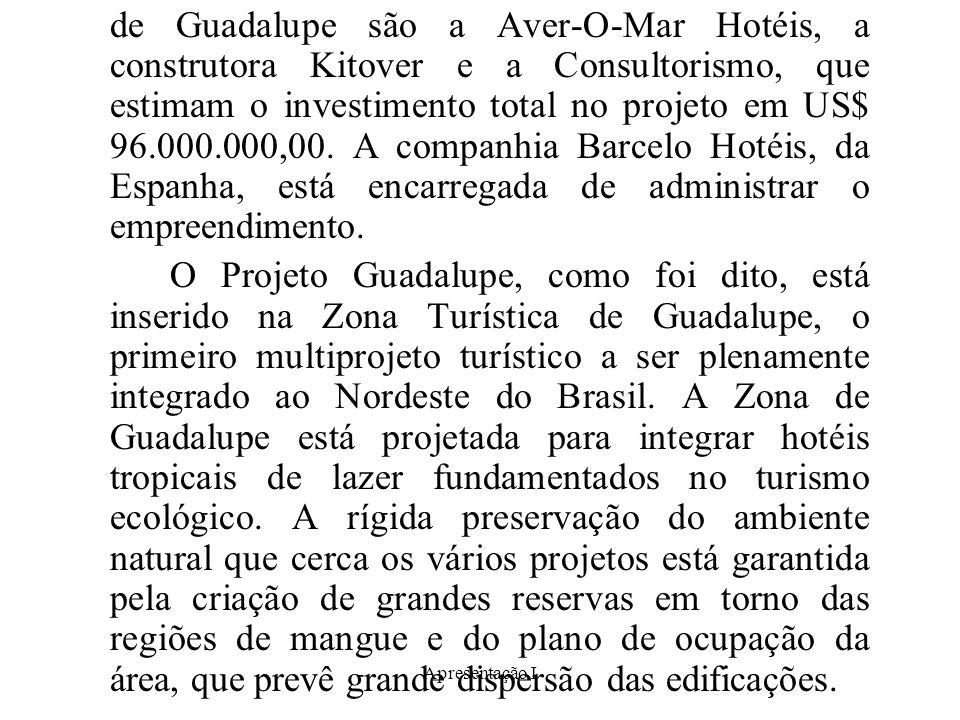 de Guadalupe são a Aver-O-Mar Hotéis, a construtora Kitover e a Consultorismo, que estimam o investimento total no projeto em US$ 96.000.000,00. A companhia Barcelo Hotéis, da Espanha, está encarregada de administrar o empreendimento.